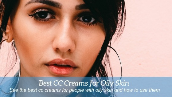 Great Selection of Best CC Cream for Oily Skin Products